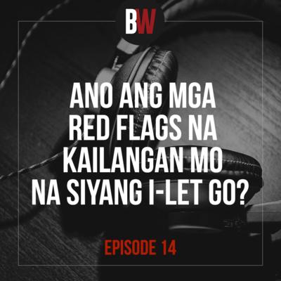14. Red Flags Na Kailangan Mo Na Siyang i-Let Go