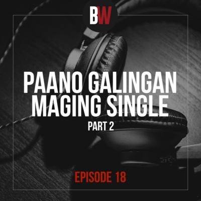 18. Paano Galingan Maging Single - Part 2