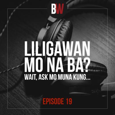 19. Liligawan Mo Na Ba? Wait, Ask Mo Muna Kung...