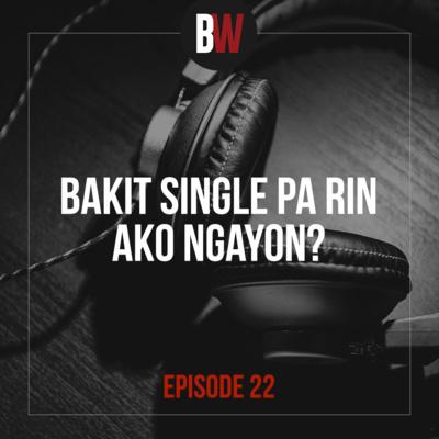 22. Bakit Single Pa Rin Ako Ngayon?
