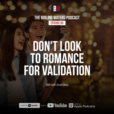 60. Don't Look to Romance for Validation - BW with Acel Bisa