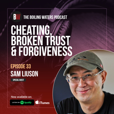 33. Cheating, Broken Trust and Forgiveness- BW with Sam Liuson
