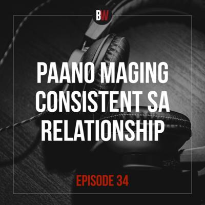 34. Paano Maging Consistent sa Relationship