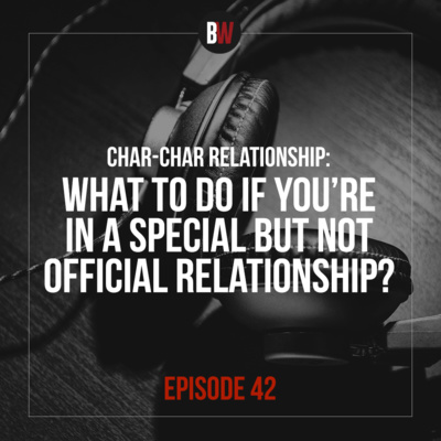 42. What To Do If You're in a SPECIAL but NOT OFFICIAL Relationship? Char- char Relationship!
