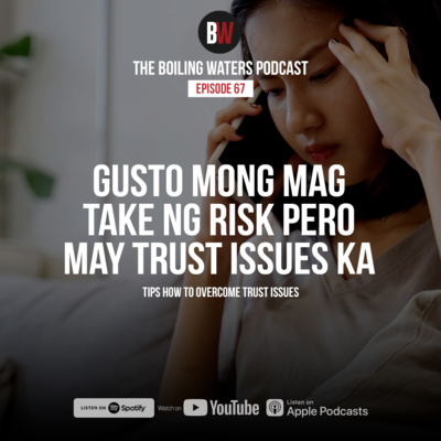 67. Gusto Mo Mag Take ng Risk Pero May Trust Issues Ka
