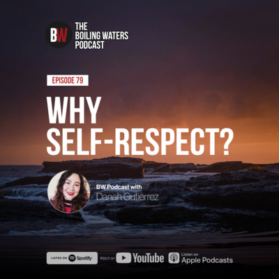 79. Why Self Respect? BW with Danah G