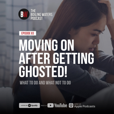 83. Moving On After Getting Ghosted!