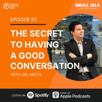 The Secret To Having A Good Conversation w/ Val Vestil