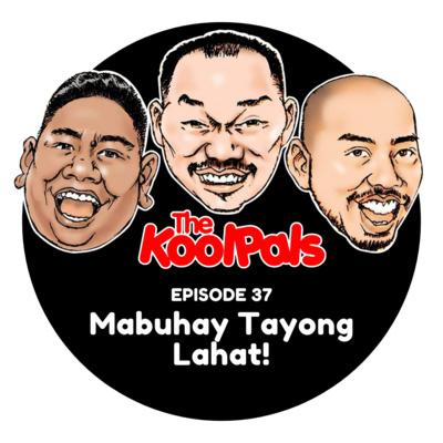 EPISODE 37: Mabuhay Tayong Lahat!