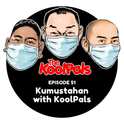 EPISODE 51: Kumustahan with KoolPals
