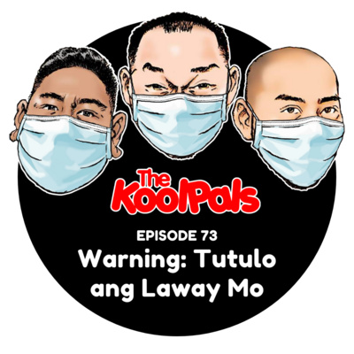 EPISODE 73: Warning: Tutulo Ang Laway Mo