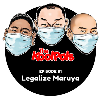 EPISODE 81: Legalize Maruya