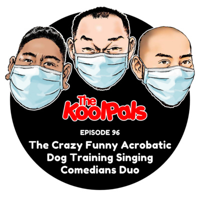 EPISODE 96: The Crazy Funny Acrobatic Dog Training Singing Comedians Duo
