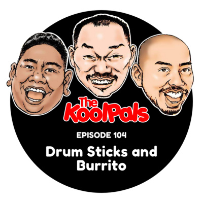 EPISODE 104: Drum Sticks and Burrito