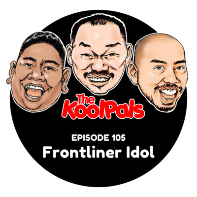EPISODE 105: Frontliner Idol
