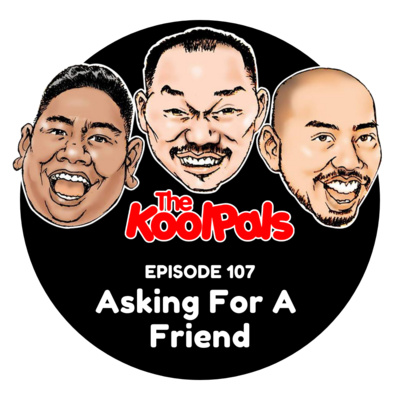 EPISODE 107: Asking For A Friend