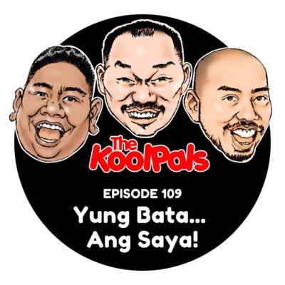 EPISODE 109: Yung Bata... Ang Saya!