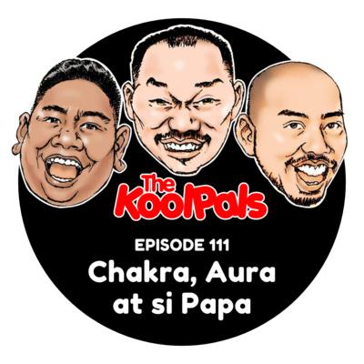 EPISODE 111: Chakra, Aura at si Papa