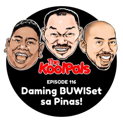 EPISODE 116: Daming BUWISet sa Pinas!