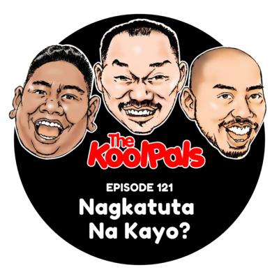 EPISODE 121: Nagkatuta Na Kayo?