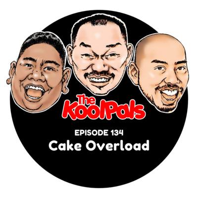 EPISODE 134: Cake Overload