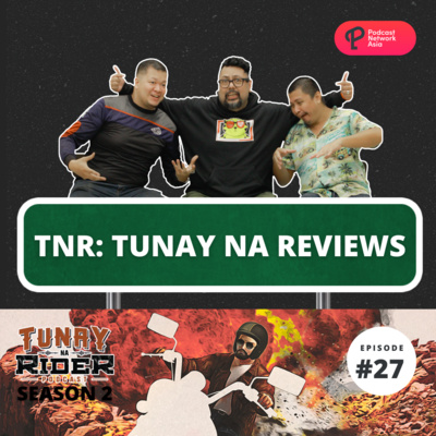 Ep. 27: Tunay Na Reviews