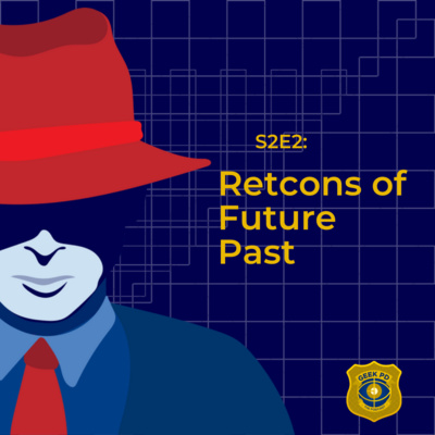 S2E2: Retcons of Future Past