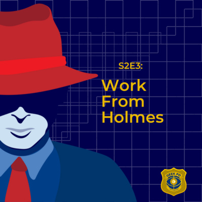 S2E3: Work From Holmes
