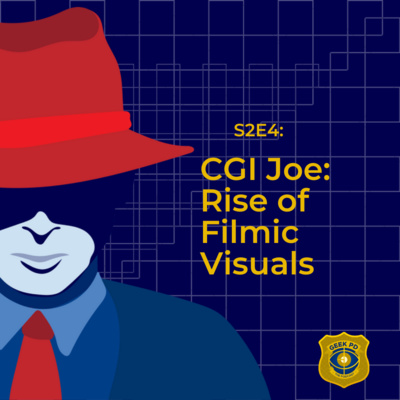 S2E4: CGI Joe: Rise of Filmic Visuals