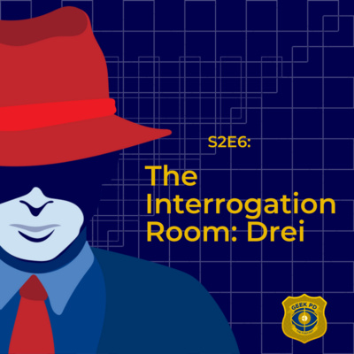 S2E6: The Interrogation Room: Drei