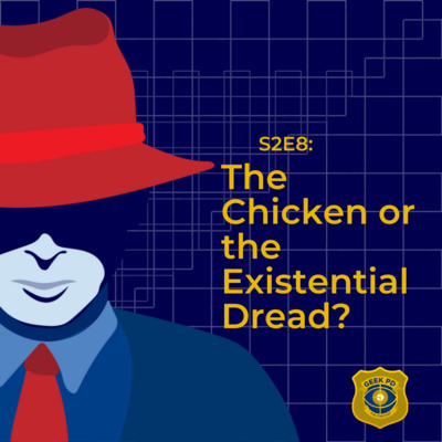 S2EP8: The Chicken or the Existential Dread?
