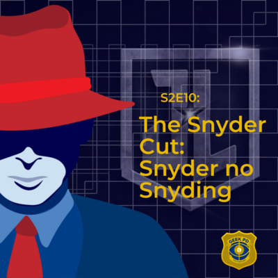 S2E10: The Snyder Cut: Snyder no Snyding