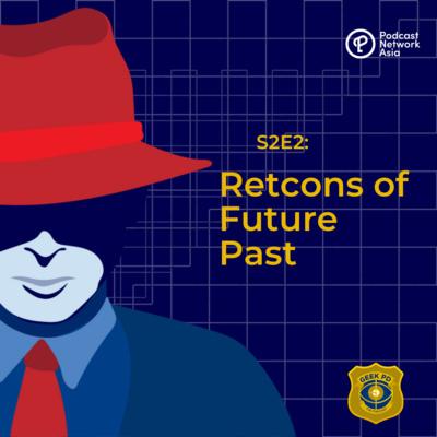 S2E2: Retcons of Future Past