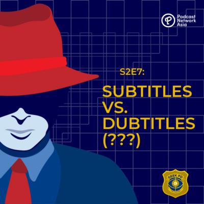 S2E7: Subtitles vs. Dubtitles (???)