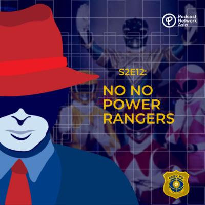 S2E12: NO NO POWER RANGERS!
