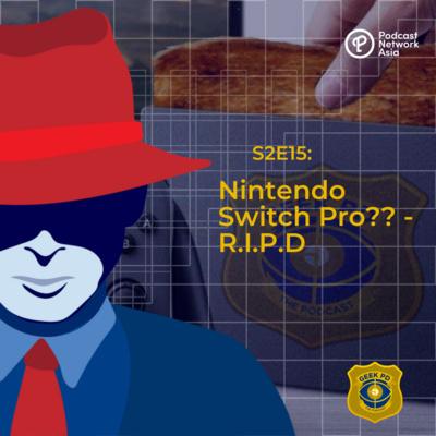 S2E15: Nintendo Switch Pro?? - R.I.P.D