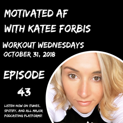 Ep. 43 - Workout Wednesdays: October 31, 2018