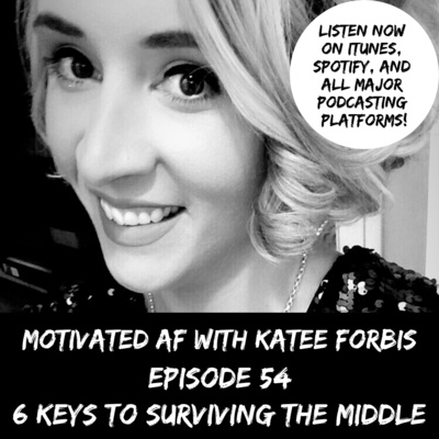Ep. 54 - MAF Mondays: 6 Keys To Surviving The Middle