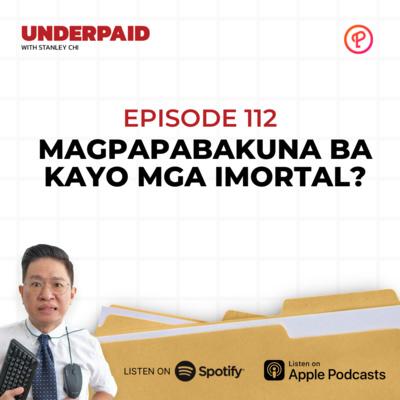 Episode 112: Magpapabakuna ba kayo mga Imortal?