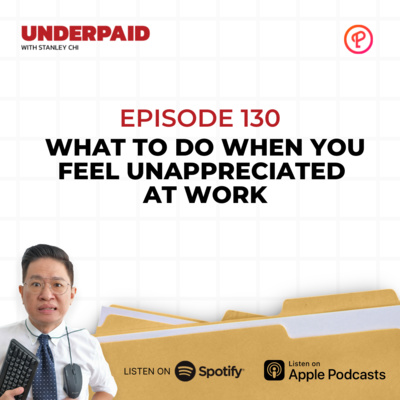 Episode 130: What To Do When You Feel Unappreciated at Work