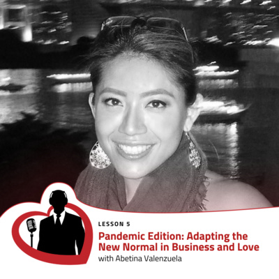 LovePreneurs Lesson 5 - Pandemic Edition: Adapting the New Normal in Business and Love with Abetina Valenzuela