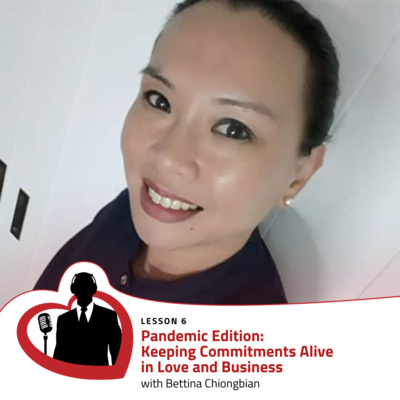 LovePreneurs Lesson 6 - Pandemic Edition: Keeping Commitments Alive in Love and Business with Bettina Chiongbian