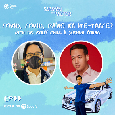 #33 Covid, Covid, Pa'no Ka Ite-trace? - with Dr. Rolly Cruz and Joshua Young