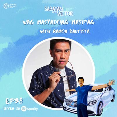 #38 Wag Masyadong Masipag - with Ramon Bautista