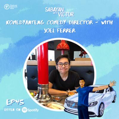 #45 Komedyanteng Comedy Director - with Joel Ferrer