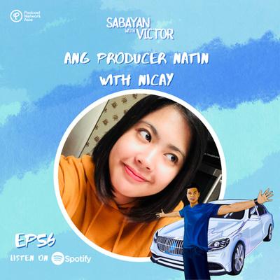 #56 Ang Producer Natin - with Nicay