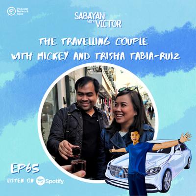 #65 The Traveling Couple - with Mickey & Trisha Tabia-Ruiz