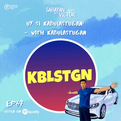 #67 Uy si Kabulastugan! - with Kabulastugan