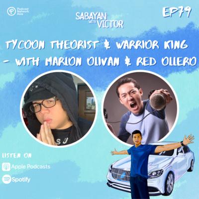 #79 Tycoon Theorist & Warrior King - with Marlon Olivan & Red Ollero