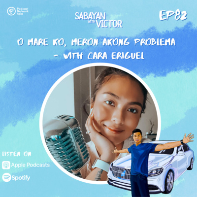 #82 O Mare Ko, Meron Akong Problema - with Cara Eriguel
